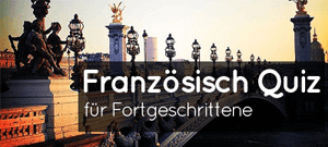 Franz�sisch Quiz für Fortgeschrittene